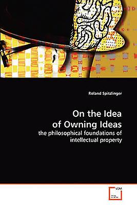 On the Idea of Owning Ideas by Spitzlinger & Roland