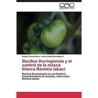 Bacillus Thuringiensis y El Control De La Mosca Blanca Tabak Tabaci von Torres Cabra Eneida