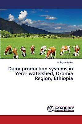 Dairy production systems in Yerer watershed ormia Region Ethiopia by Ayalew Mulugeta