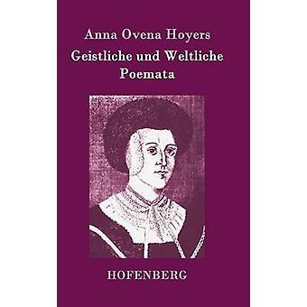 Geistliche und Weltliche Poemata par Anna Ovena Hoyers