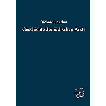 Geschichte Der Judischen Arzte by Landau & Richard