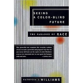 Seeing A Colorblind Future Paradox of race (1997 BBC Reith Lectures)