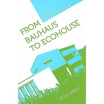 From Bauhaus to Ecohouse - A History of Ecological Design by Peder Ank