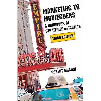 Marketing to Moviegoers - A Handbook of Strategies and Tactics (3rd ed