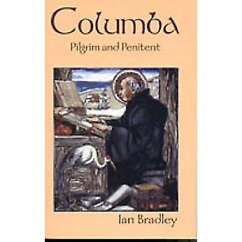 Columba - Pilgrim and Penitent by Ian Bradley - 9780947988814 Book