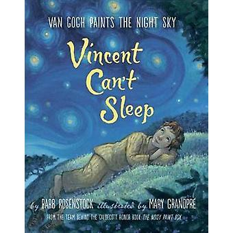 Vincent Can't Sleep - Van Gogh Paints The Night Sky by Barbara Rosenst
