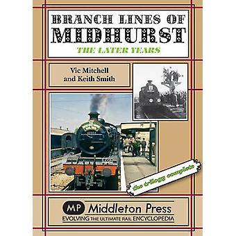 Branch Lines of Midhurst - The Last Years-the Trilogy Completed by Vic