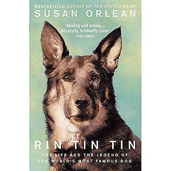 Rin Tin Tin: Das Leben und die Legende des berühmtesten Hund der Welt