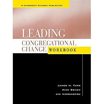 Leading Congregational Change: A Practical Guide for the Transformational Journey: Workbook