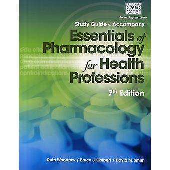 Study Guide for Woodrow/Colbert/Smith's Essentials of Pharmacology for Health Professions (Paperback) by Colbert Bruce J. Woodrow Ruth Smith David M.