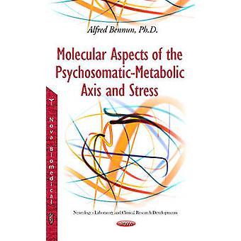 Molekulare Aspekte der PsychosomaticMetabolic Achse Stress durch Alfred Bennun
