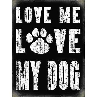 Love Me Love My Dog Small Metal Sign 200Mm X 150Mm