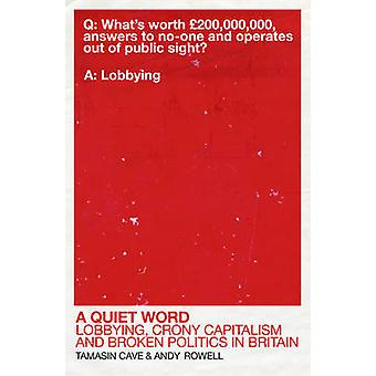 A Quiet Word - Lobbying - Crony Capitalism and Broken Politics in Brit