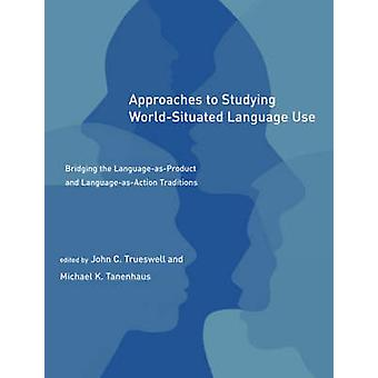 Approaches to Studying World-Situated Language Use - Bridging the Lang