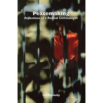 Peacemaking - Reflections of a Radical Criminologist by Harold E. Pepi