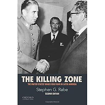 The Killing Zone: The United States Wages Cold War in Latin America
