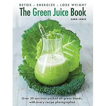 The Green Juice Book: Detox - Energize - Lose Weight