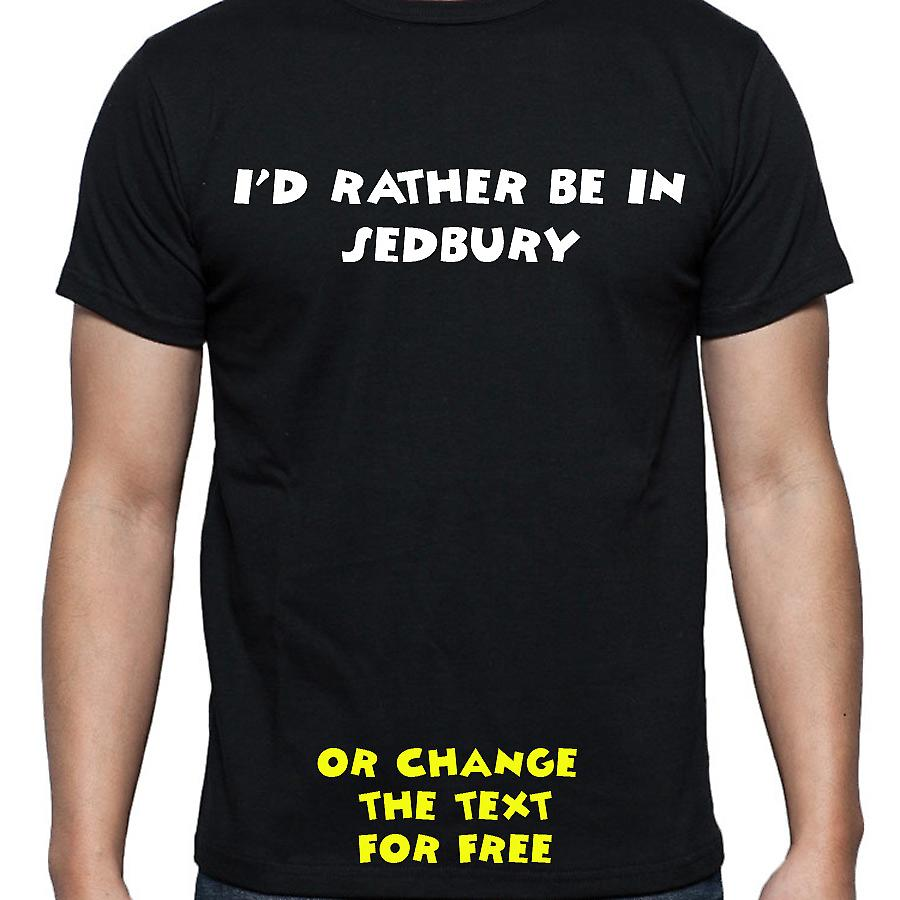 I'd Rather Be In Sedbury Black Hand Printed T shirt