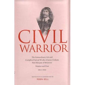 Civil Warrior: Extraordinary Life and Poetry of Montrose