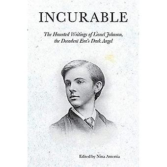 Incurable: The Haunted Writings of Lionel Johnson,� the Decadent Era's Dark Angel (Strange Attractor Press)