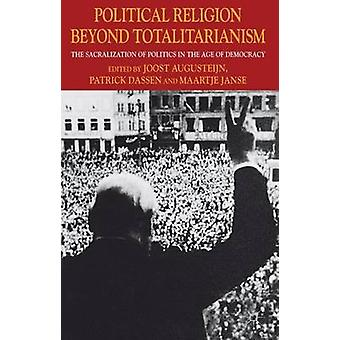 Political Religion Beyond Totalitarianism The Sacralization of Politics in the Age of Democracy by Augusteijn & Joost