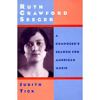 Ruth Crawford Seeger A Composers Search for American Music by Tick & Judith