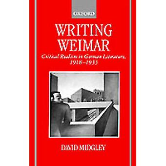 Writing Weimar Critical Realism in German Literature 19181933 by Midgley & David R.