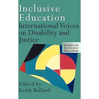 Inclusive Education International Voices on Disability and Justice by Ballard & Keith