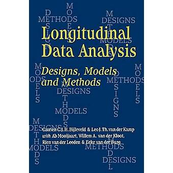 Longitudinal Data Analysis Designs Models and Methods by Bijleveld & Catrien C. J. H.