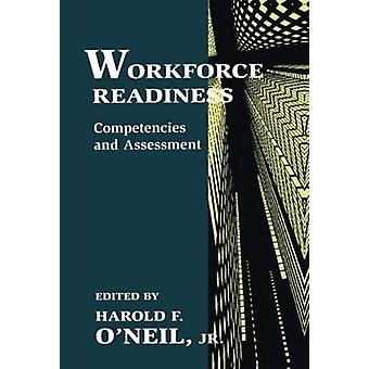 Workforce Readiness  Competencies and Assessment by ONeil & Jr. & Harold F.