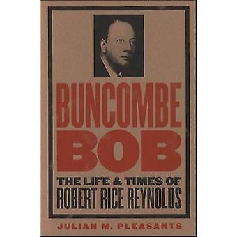 Buncombe Bob la vita e tempi di Robert Reynolds di Pleasants & Julian M di riso.