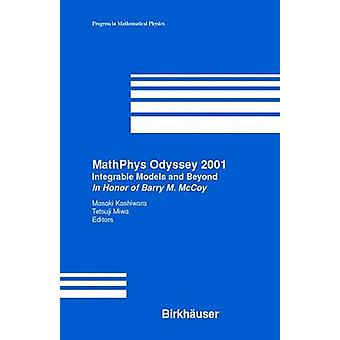 Mathphys Odyssey 2001 Integrable Models and Beyond in Honor of Barry M. McCoy by Kashiwara & Masaki