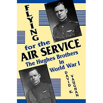 Flying for the Air Service The Hughes Brothers in World War I by Vaughan & David K.