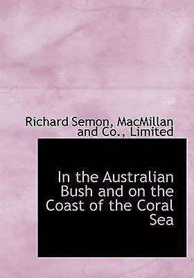 In the Australian Bush and on the Coast of the Coral Sea by MacMillan and Co. & Limited