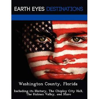 Washington County Florida Including its History The Chipley City Hall The Holmes Valley and More by Browning & Renee