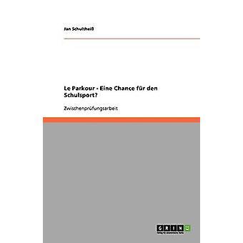 Le Parkour als eine Chance fr den Schulsport by Schulthei & Jan