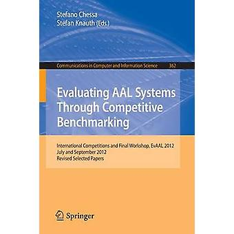 Evaluating AAL Systems Through Competitive Benchmarking  International Competitions and Final Workshop EvAAL 2012 July and September 2012. Revised Selected Papers by Chessa & Stefano