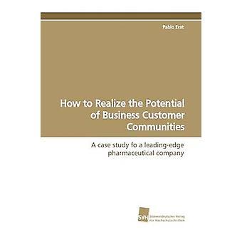 Hur att realisera potentialen för Business Customer gemenskaperna av Erat & Pablo
