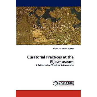 Curatorial Practices at the Rijksmuseum by Suarez & Nicole M. Neville