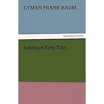 American Fairy Tales by Baum & L. Frank