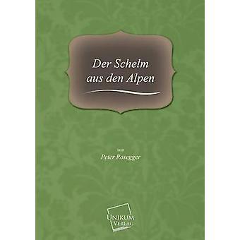 Der Schelm Aus Den Alpen by Rosegger & Peter