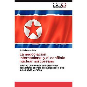 La Negociacion Internacional y El Conflicto Nuclear Norcoreano by Rubio Cecilia Eugenia