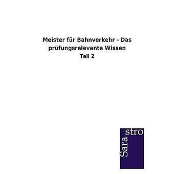Meister fr Bahnverkehr  Das prfungsrelevante Wissen by Sarastro GmbH