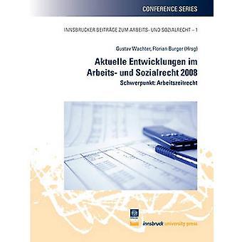 Aktuelle Entwicklungen im Arbeits und Sozialrecht 2008 by Wachter & Gustav