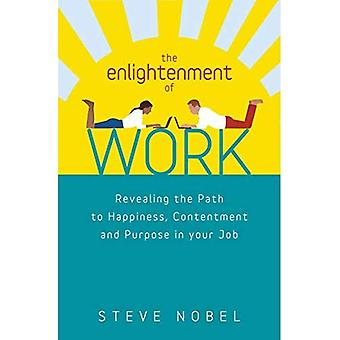 The Enlightenment of Work: Stop Suffering and Start Loving Your Work - and Yourself