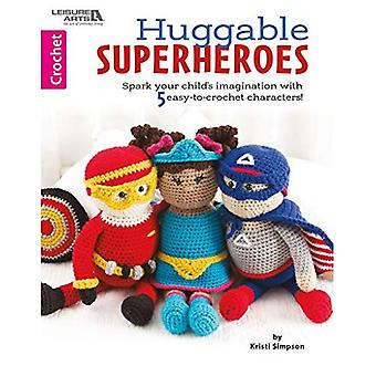 Huggable Super-Heros: Spark your child's imagination with 10 easy-to-crochet characters!