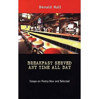Breakfast Served Any Time All Day - Essays on Poetry New and Selected