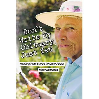 Don't Write My Obituary Just Yet - Inspiring Faith Stories for Older A
