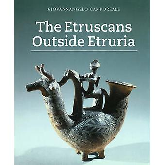 The Etruscans Outside Etruria by Giovannangelo Camporeale - 978089236