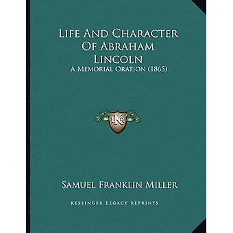 Life and Character of Abraham Lincoln - A Memorial Oration (1865) by S